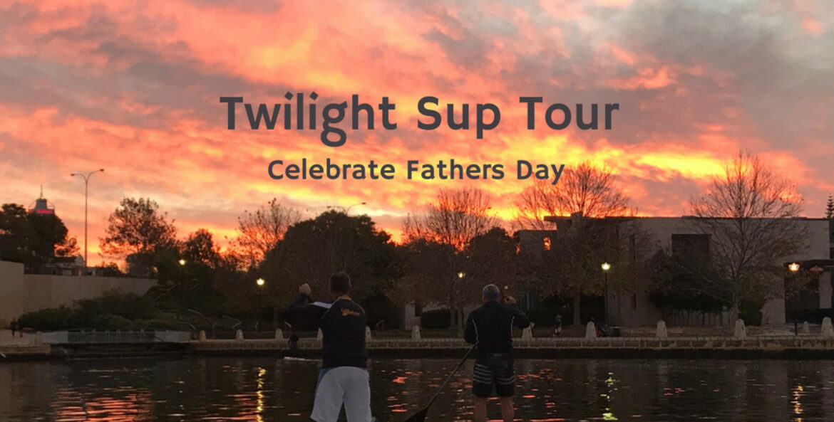 Celebrate Fathers Day – Twilight Sup Tour